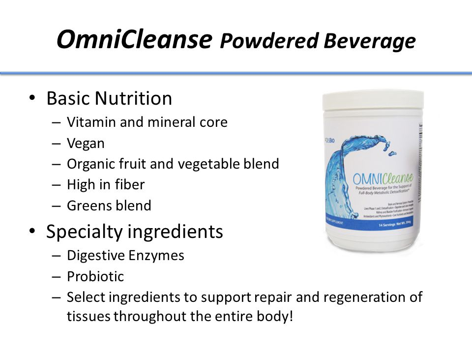 OmniCleanse Powdered Beverage Basic Nutrition – Vitamin and mineral core – Vegan – Organic fruit and vegetable blend – High in fiber – Greens blend Specialty ingredients – Digestive Enzymes – Probiotic – Select ingredients to support repair and regeneration of tissues throughout the entire body!