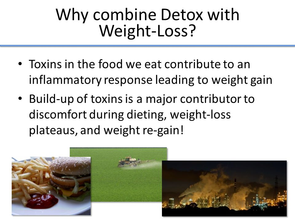 Why combine Detox with Weight-Loss.