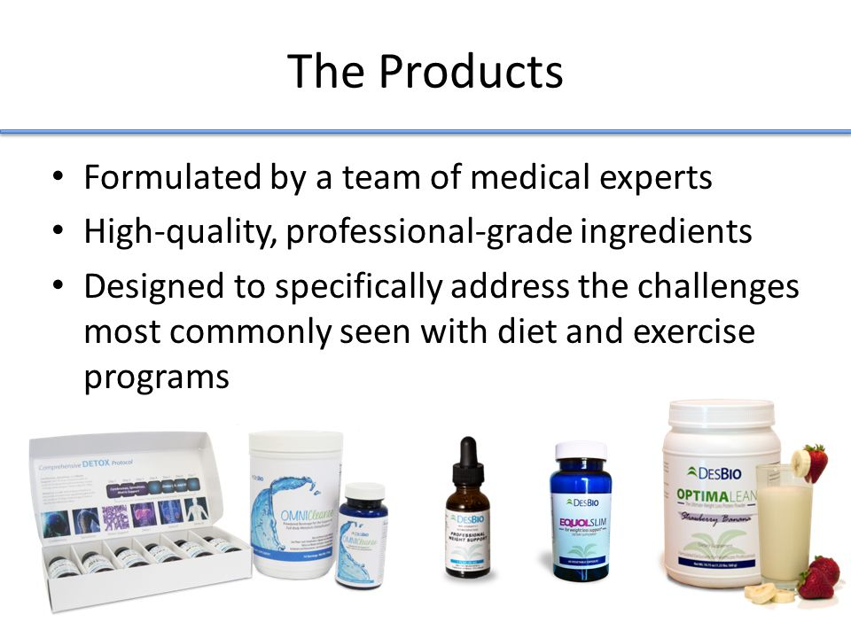 The Products Formulated by a team of medical experts High-quality, professional-grade ingredients Designed to specifically address the challenges most commonly seen with diet and exercise programs
