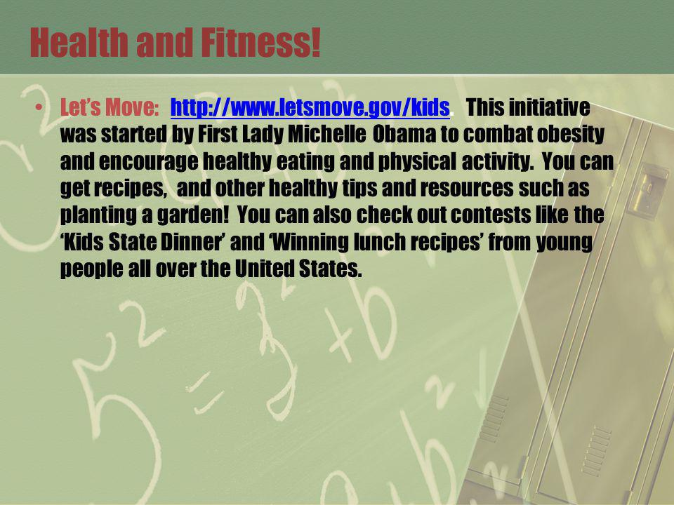 Health and Fitness. Lets Move: http://www.letsmove.gov/kids.