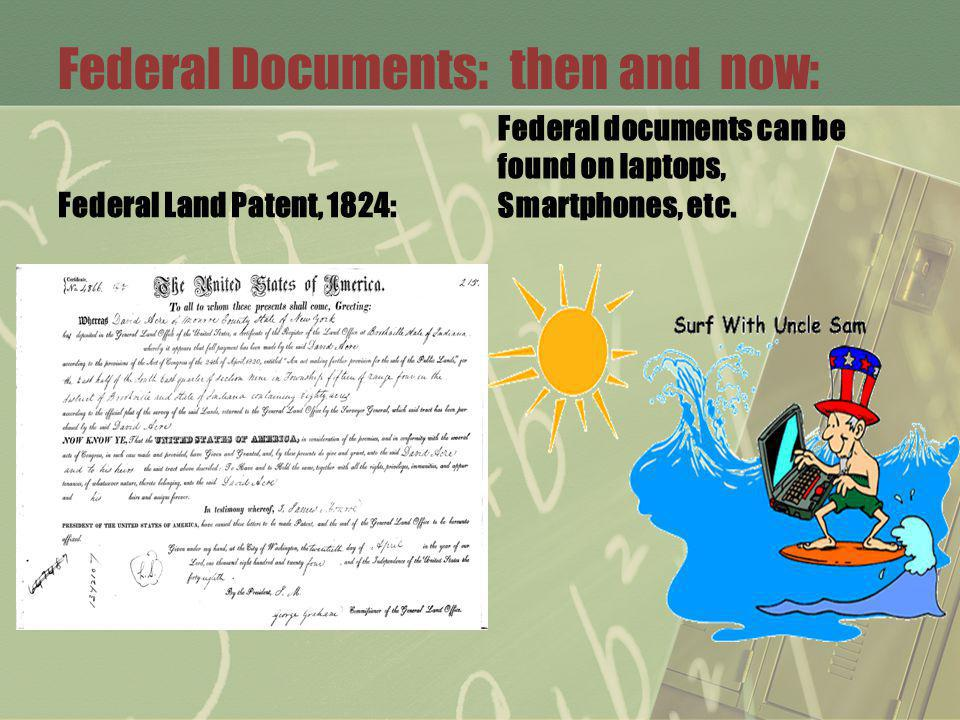 Federal Documents: then and now: Federal Land Patent, 1824: Federal documents can be found on laptops, Smartphones, etc.