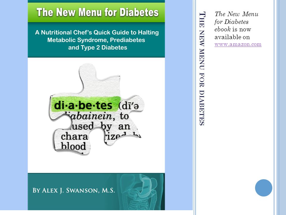 T HE NEW MENU FOR DIABETES The New Menu for Diabetes ebook is now available on www.amazon.com www.amazon.com