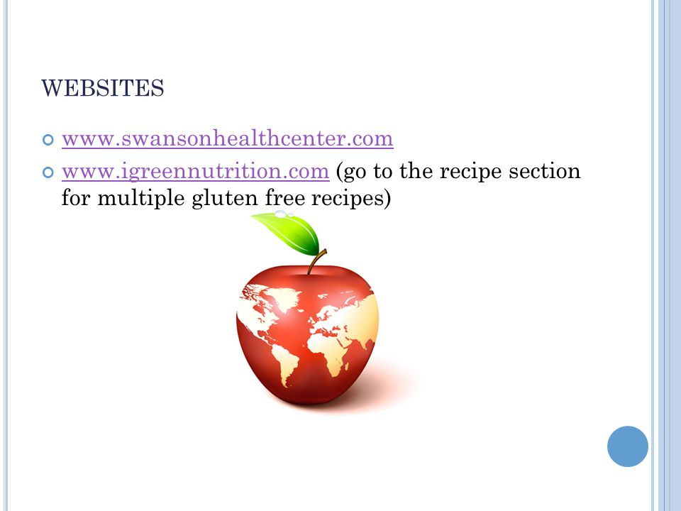 WEBSITES www.swansonhealthcenter.com www.igreennutrition.com (go to the recipe section for multiple gluten free recipes) www.igreennutrition.com