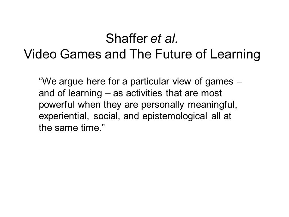 We argue here for a particular view of games – and of learning – as activities that are most powerful when they are personally meaningful, experiential, social, and epistemological all at the same time.