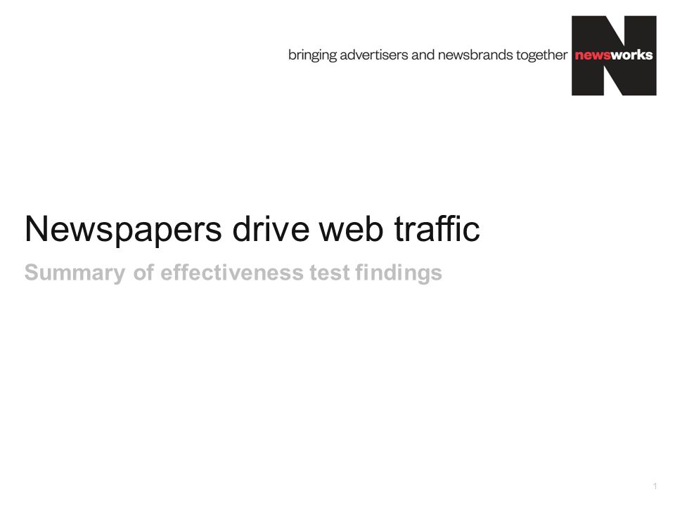 Newspapers drive web traffic 1 Summary of effectiveness test findings