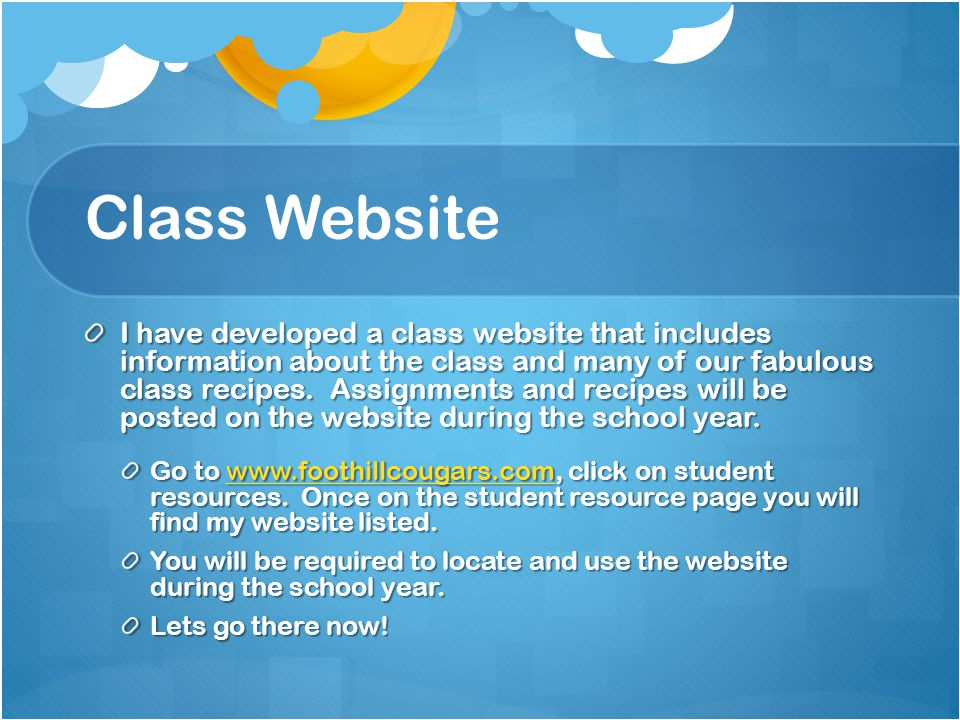 Class Website I have developed a class website that includes information about the class and many of our fabulous class recipes. Assignments and recip