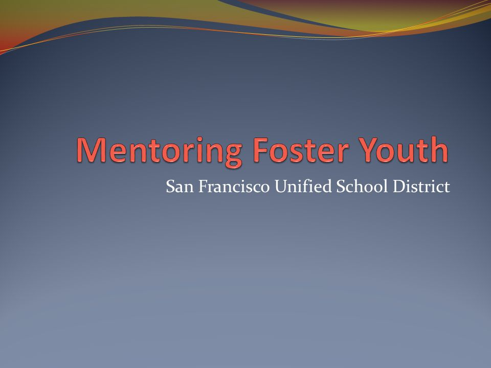 San Francisco Foster Youth In San Francisco 340 youth emancipate each year 1 in 4 will end up homeless 70% will indicate they want to go to college Only 10% will enroll in college.