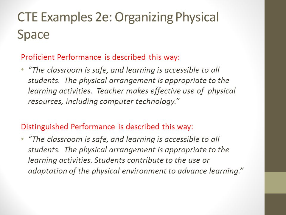 CTE Examples 2e: Organizing Physical Space Proficient Performance is described this way: The classroom is safe, and learning is accessible to all stud