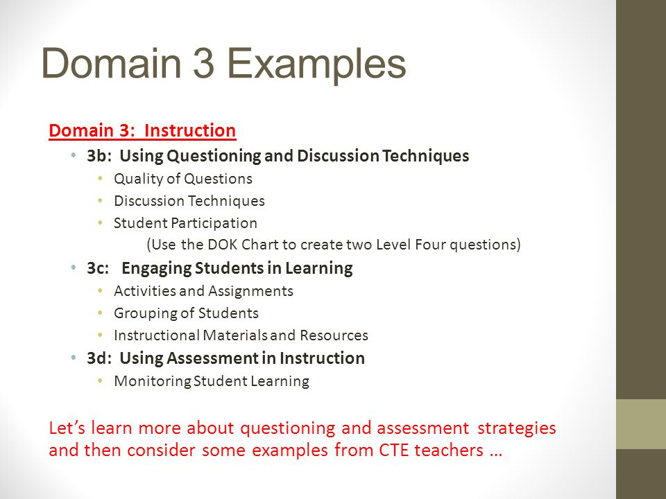 Domain 3 Examples Domain 3: Instruction 3b: Using Questioning and Discussion Techniques Quality of Questions Discussion Techniques Student Participati