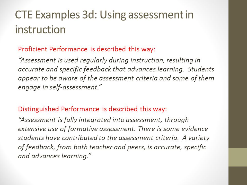 CTE Examples 3d: Using assessment in instruction Proficient Performance is described this way: Assessment is used regularly during instruction, result