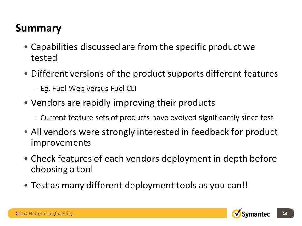 Capabilities discussed are from the specific product we tested Different versions of the product supports different features – Eg.
