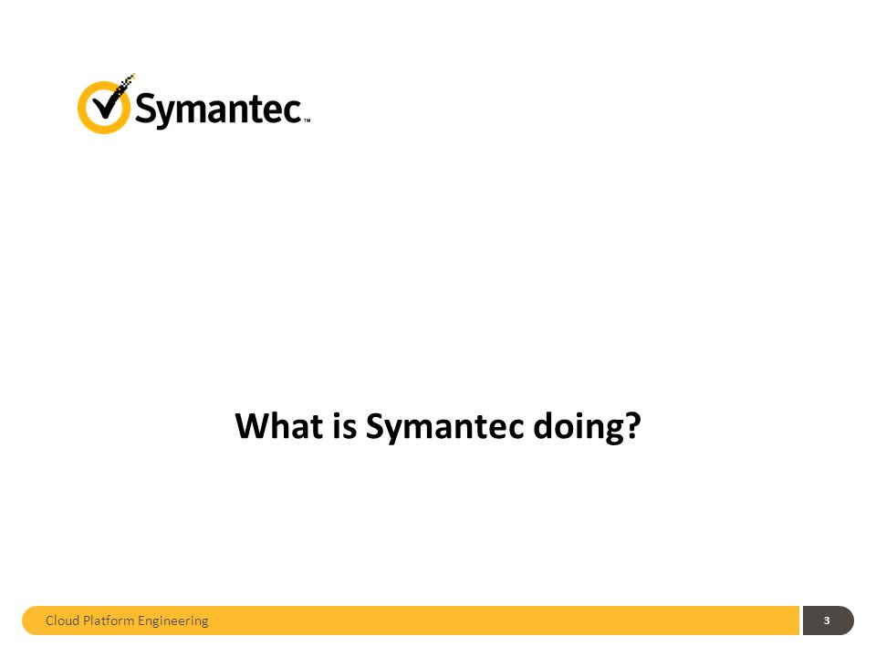 About Symantec and Us About Symantec Making the world more secure… Enterprise system and data protection Norton branded consumer protection (not just Antivirus) Tackling the big problems… Pioneered the Big Data approach to malware detection Significant cloud presence (Norton, MessageLabs, OCSP, etc.) About Brian Chong Infrastructure Architect for our OpenStack efforts Security & Network Focused Interested in securing OpenStack at all tiers About Shane Gibson Infrastructure Architect for our OpenStack efforts Focused on the big picture from bare metal to full OpenStack clusters Interested in compute and object storage SYMC Confidential 4