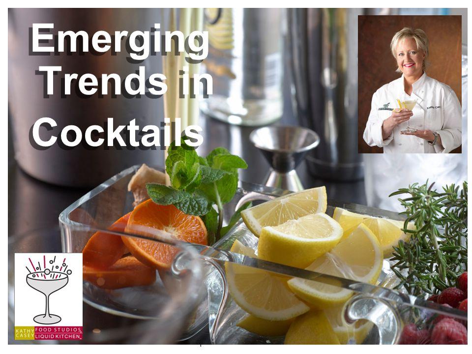©Kathy Casey Food Studios ® Liquid Kitchen 2010 Emerging Trends in Cocktails Emerging Trends in Cocktails