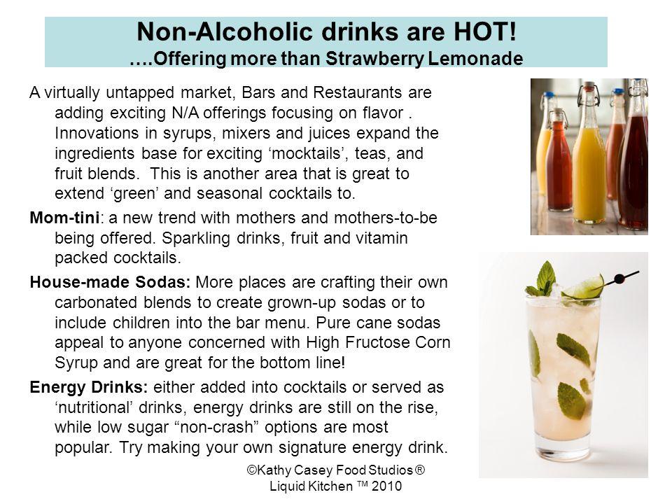 ©Kathy Casey Food Studios ® Liquid Kitchen 2010 Non-Alcoholic drinks are HOT.