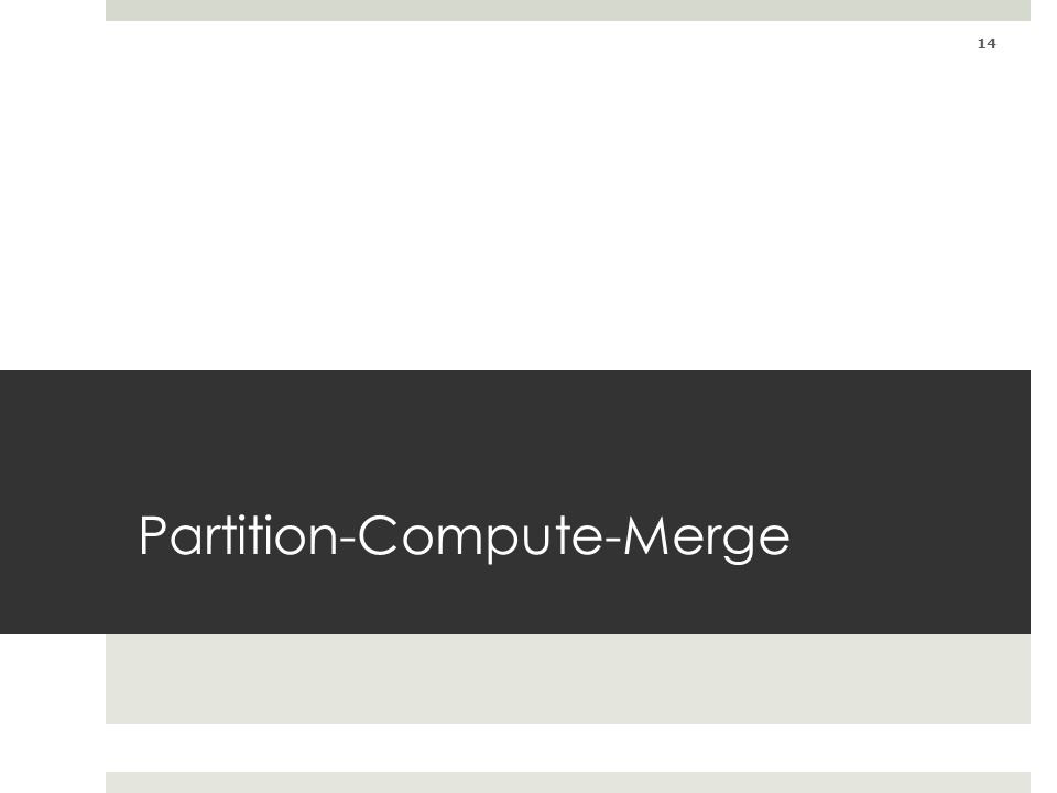 Partition-Compute-Merge 14