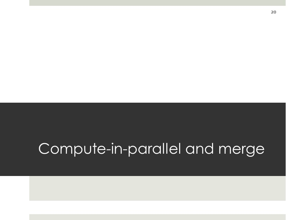 Compute-in-parallel and merge 20