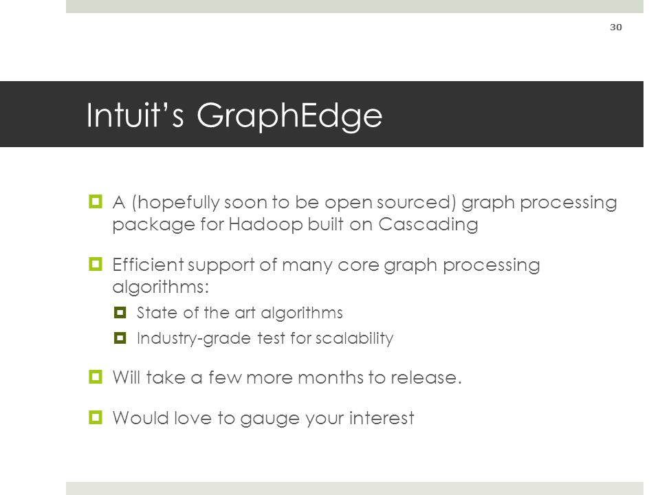 Intuits GraphEdge A (hopefully soon to be open sourced) graph processing package for Hadoop built on Cascading Efficient support of many core graph pr