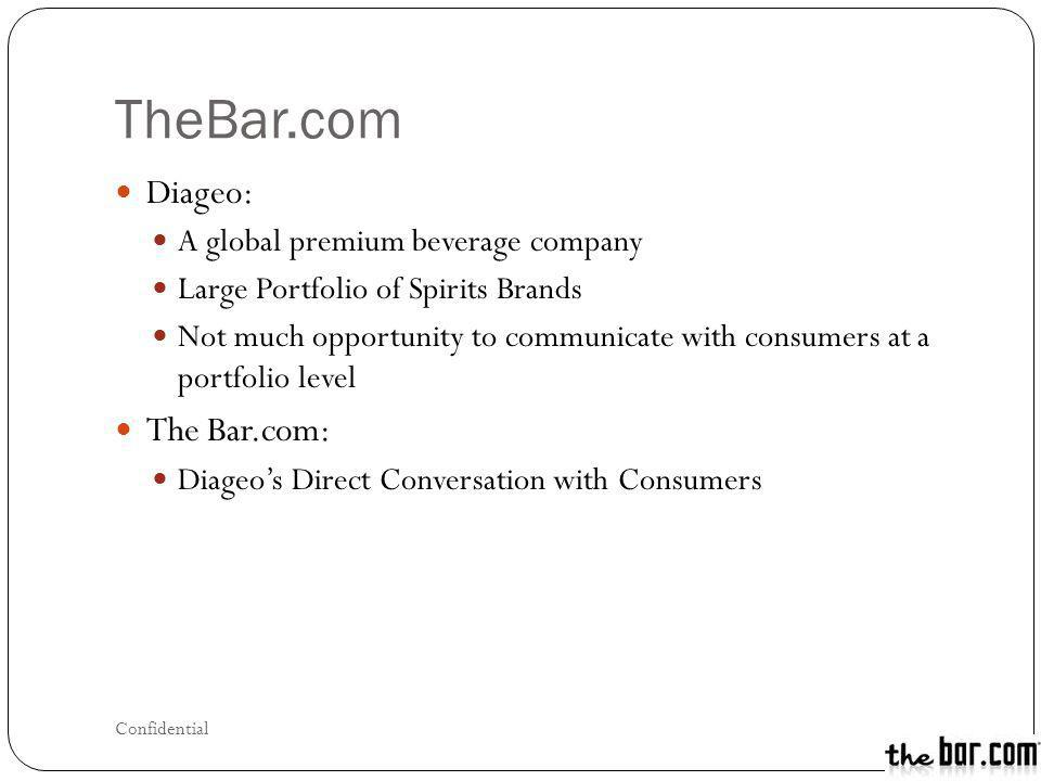 TheBar.com Diageo: A global premium beverage company Large Portfolio of Spirits Brands Not much opportunity to communicate with consumers at a portfol