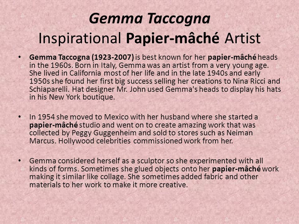 Gemma Taccogna Inspirational Papier-mâché Artist Gemma Taccogna (1923-2007) is best known for her papier-mâché heads in the 1960s. Born in Italy, Gemm