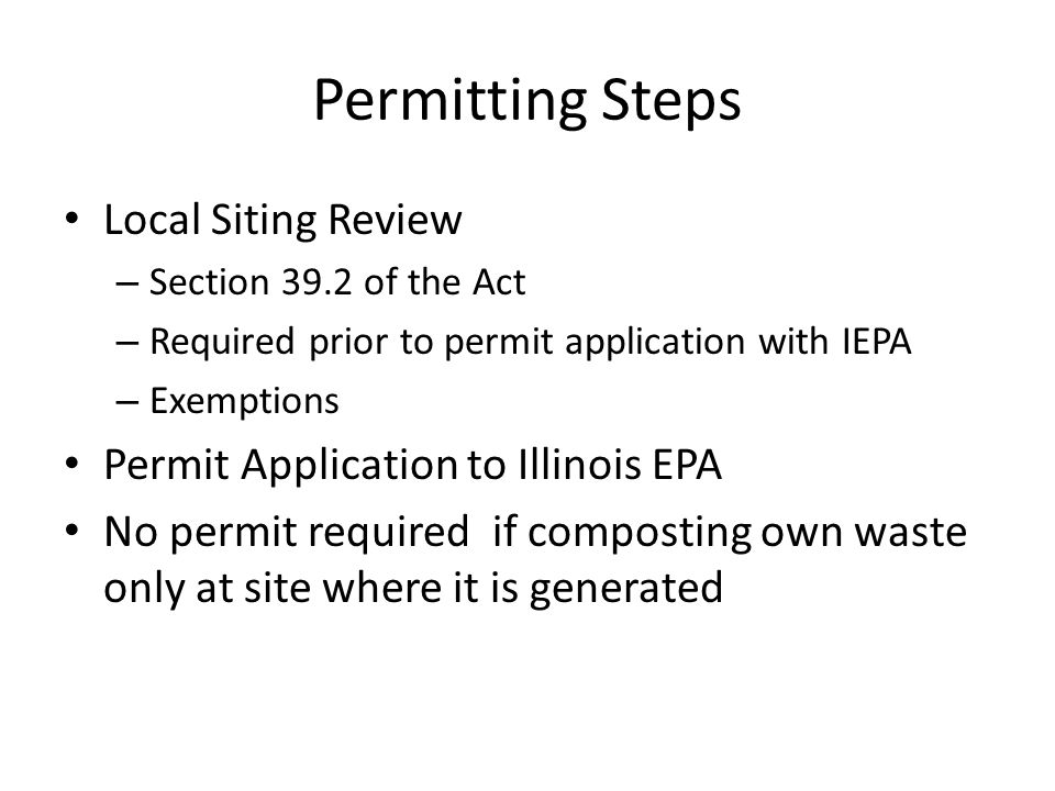 Exemptions See Section 3.330 of the Act Landscape Waste Compost Facility Food, paper, manure (SB 099) – Must meet same setbacks as landscape waste compsoting - or – – Must be in-vessel