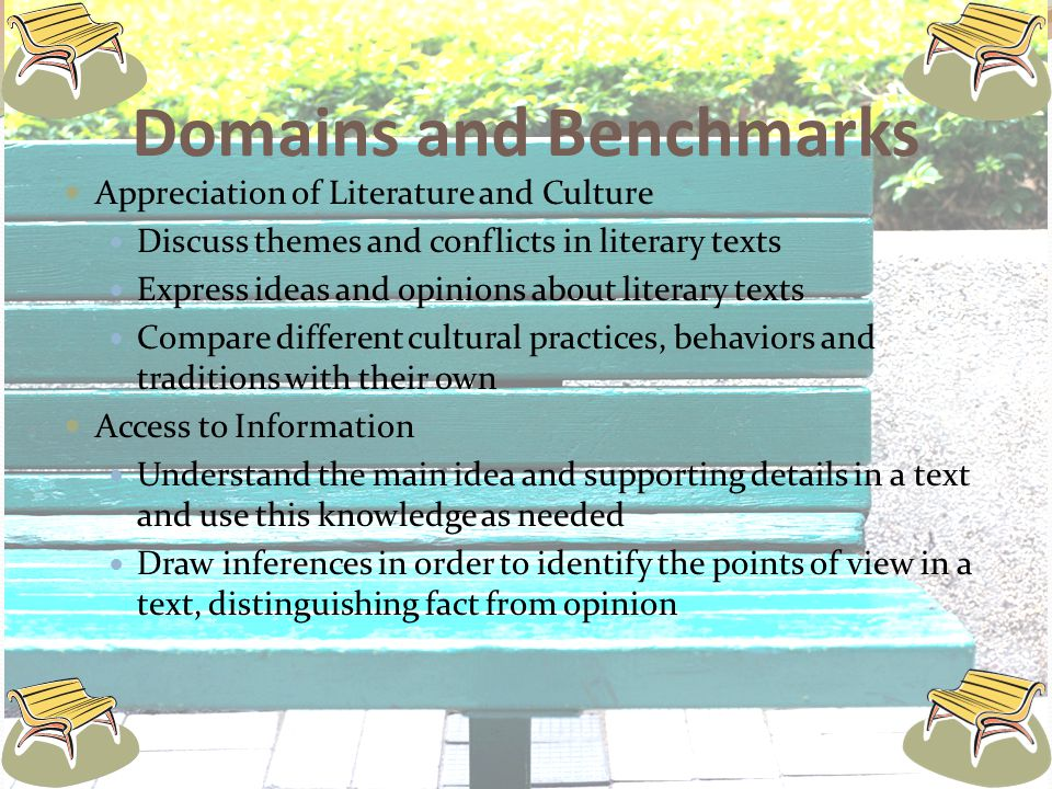 Domains and Benchmarks Appreciation of Literature and Culture Discuss themes and conflicts in literary texts Express ideas and opinions about literary