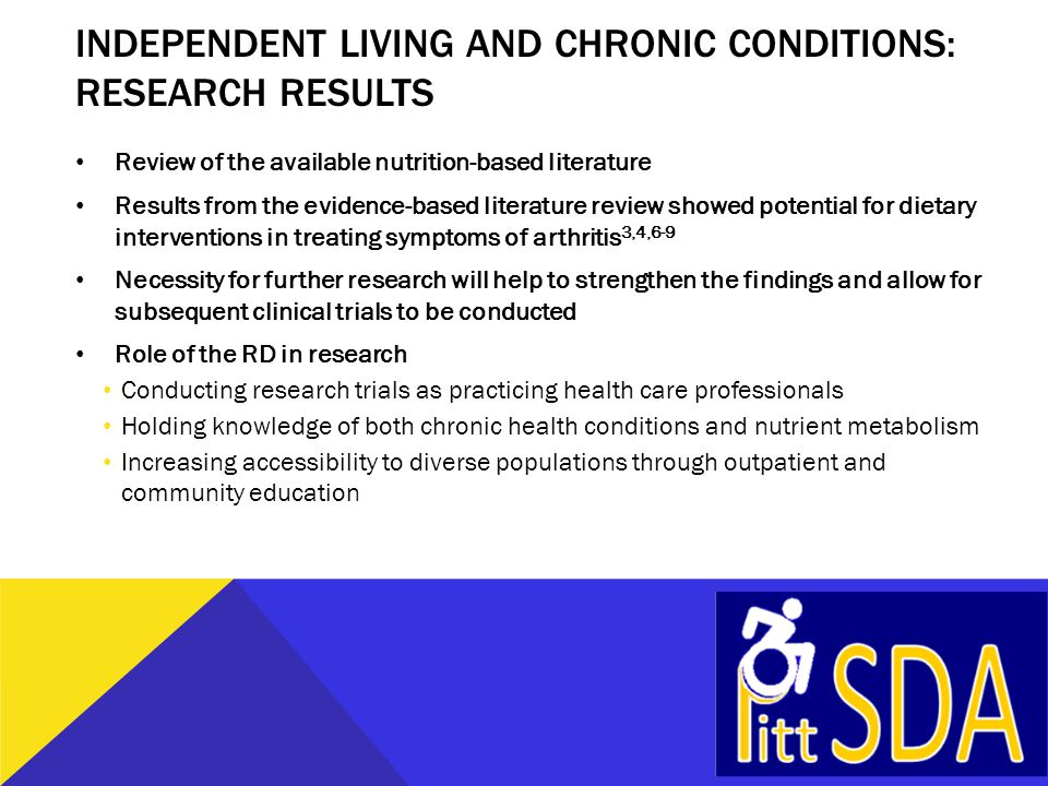 INDEPENDENT LIVING AND CHRONIC CONDITIONS: RESEARCH RESULTS Review of the available nutrition-based literature Results from the evidence-based literat