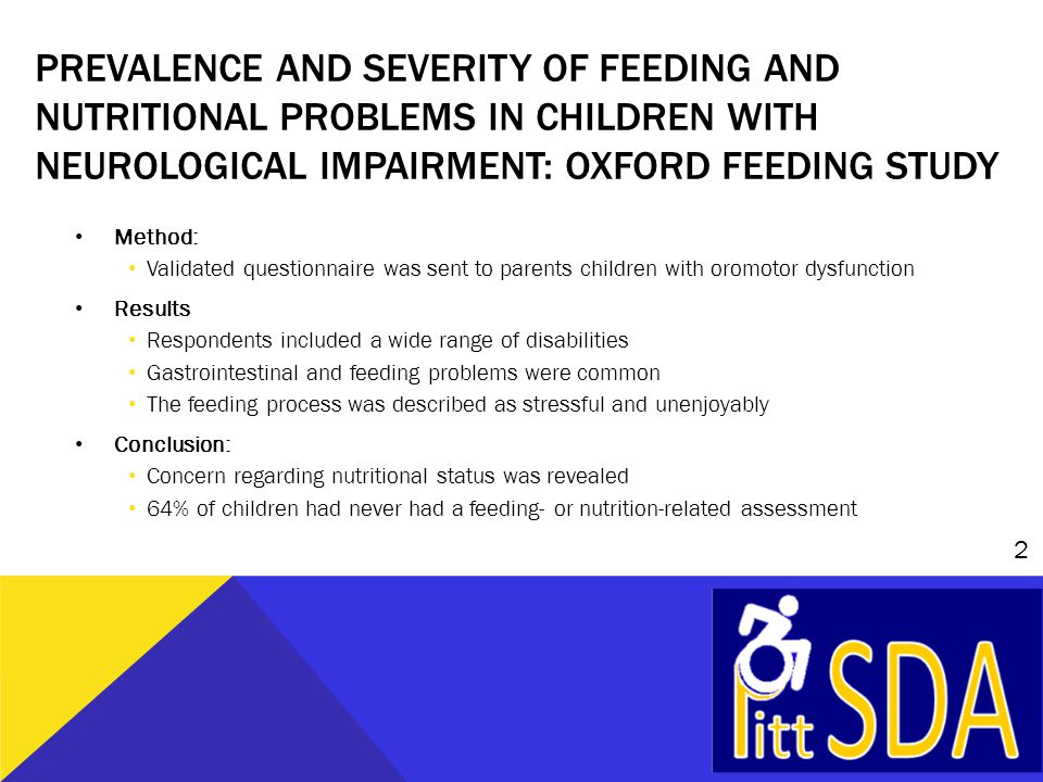 PREVALENCE AND SEVERITY OF FEEDING AND NUTRITIONAL PROBLEMS IN CHILDREN WITH NEUROLOGICAL IMPAIRMENT: OXFORD FEEDING STUDY Method: Validated questionn