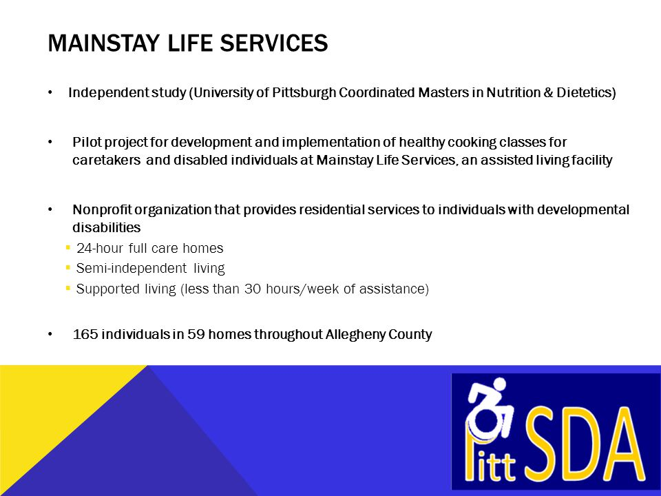 MAINSTAY LIFE SERVICES Independent study (University of Pittsburgh Coordinated Masters in Nutrition & Dietetics) Pilot project for development and imp