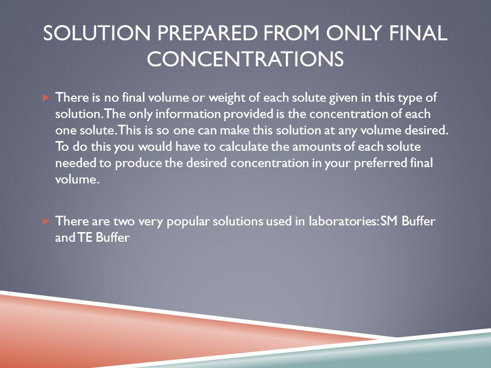SOLUTION PREPARED FROM ONLY FINAL CONCENTRATIONS There is no final volume or weight of each solute given in this type of solution.