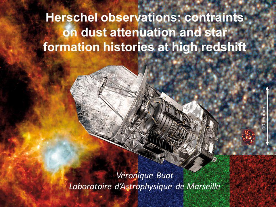 Herschel observations: contraints on dust attenuation and star formation histories at high redshift Véronique Buat Laboratoire dAstrophysique de Marse