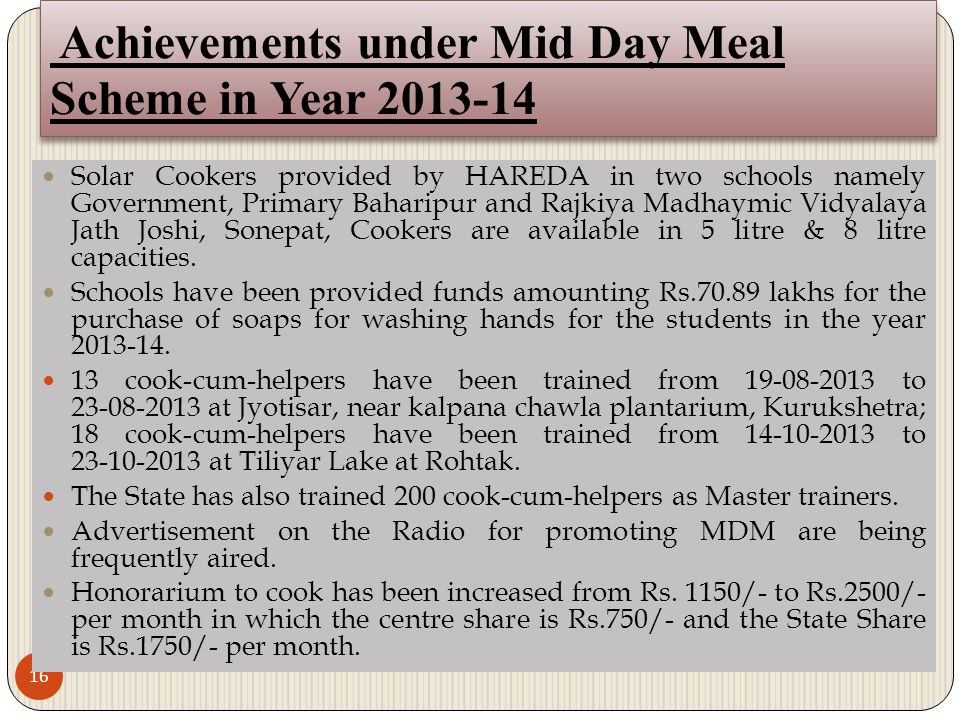Achievements under Mid Day Meal Scheme in Year 2013-14 16 Solar Cookers provided by HAREDA in two schools namely Government, Primary Baharipur and Raj