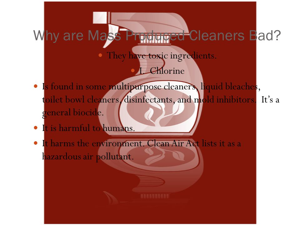 Why are Mass Produced Cleaners Bad. They have toxic ingredients.