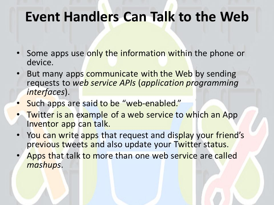 Event Handlers Can Talk to the Web Some apps use only the information within the phone or device.