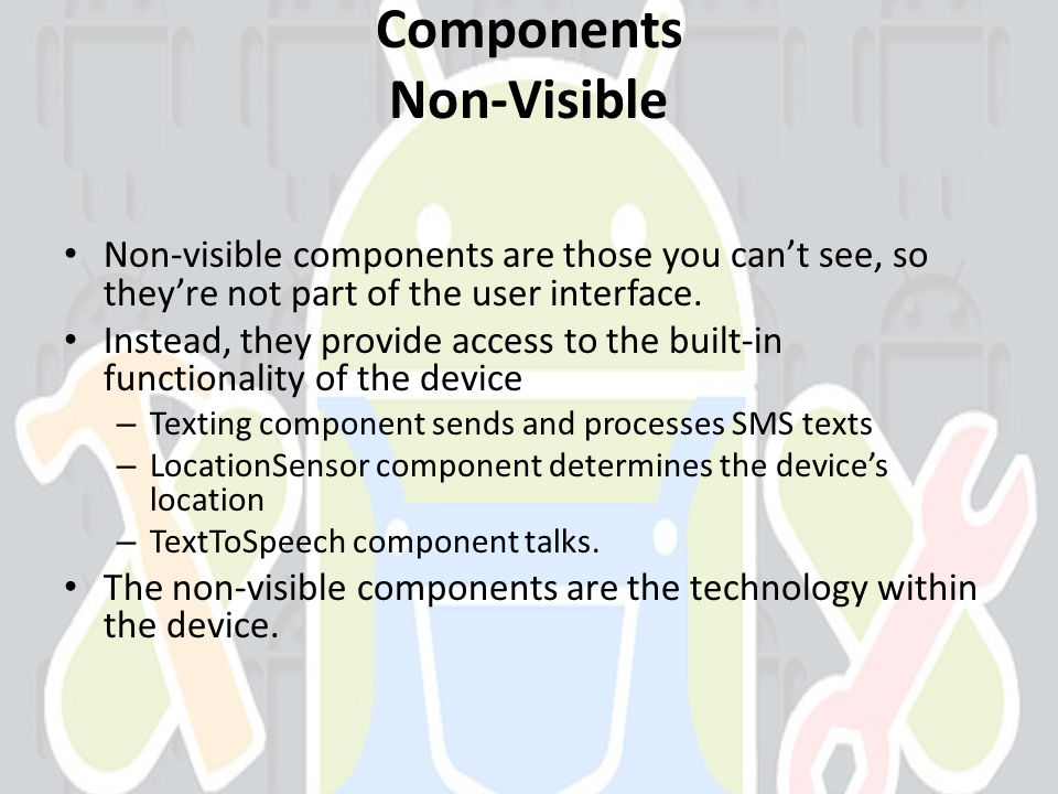 Components Non-Visible Non-visible components are those you cant see, so theyre not part of the user interface.