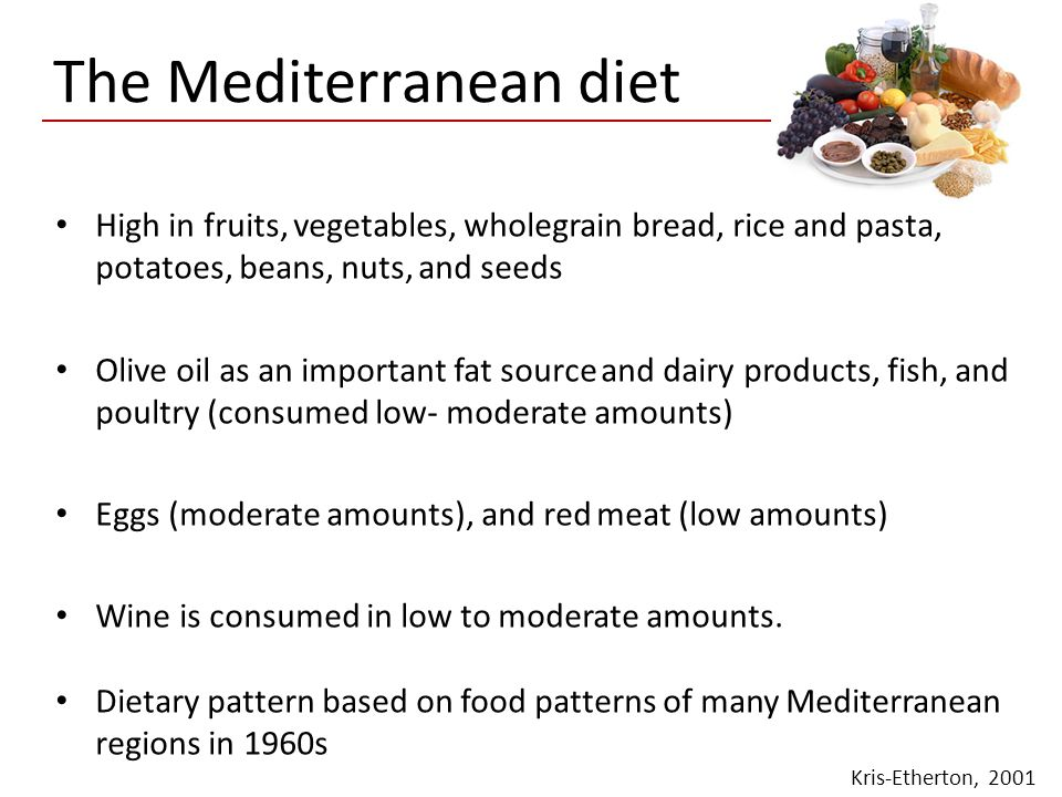 The Mediterranean diet High in fruits, vegetables, wholegrain bread, rice and pasta, potatoes, beans, nuts, and seeds Olive oil as an important fat so