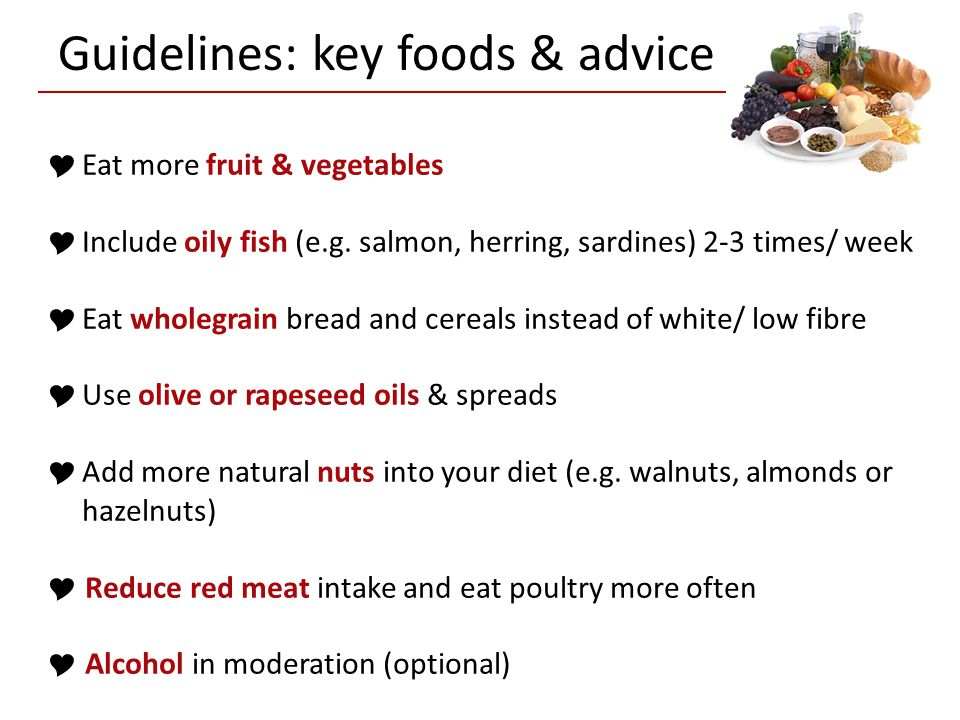 Eat more fruit & vegetables Include oily fish (e.g. salmon, herring, sardines) 2-3 times/ week Eat wholegrain bread and cereals instead of white/ low