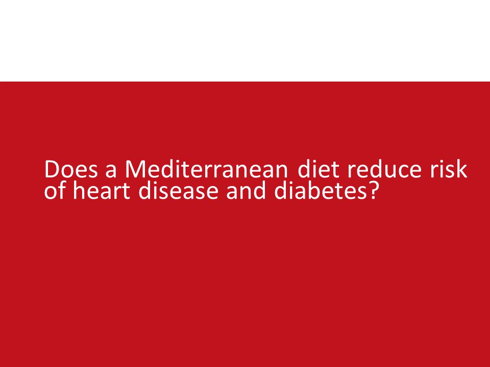 Does a Mediterranean diet reduce risk of heart disease and diabetes?