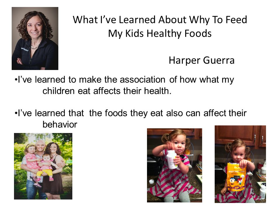 What Ive Learned About Why To Feed My Kids Healthy Foods Harper Guerra Ive learned to make the association of how what my children eat affects their health.