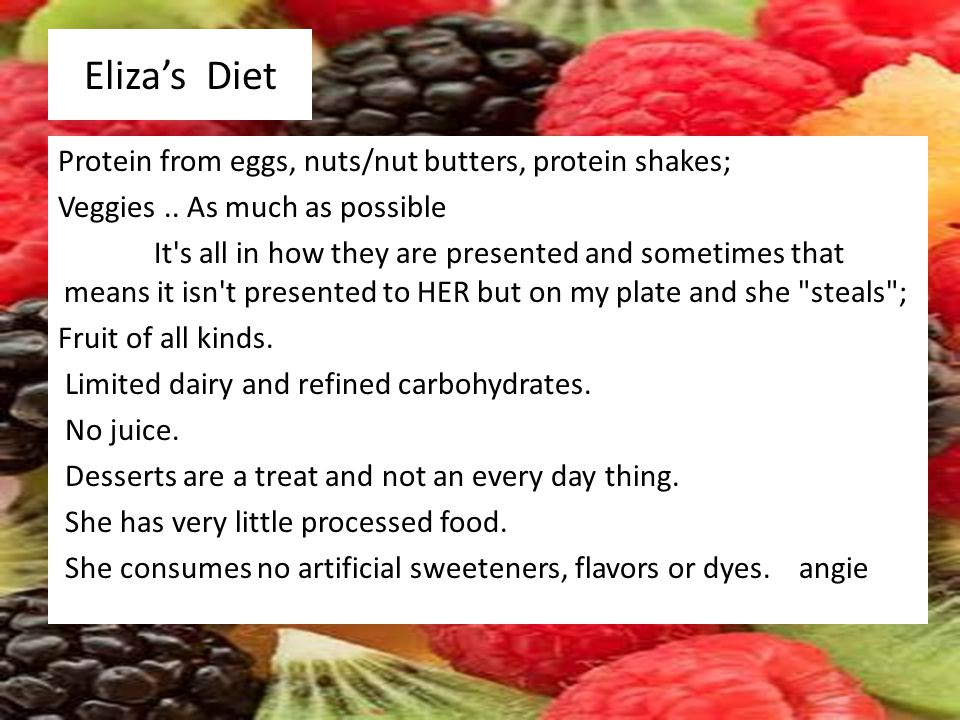 Elizas Diet Protein from eggs, nuts/nut butters, protein shakes; Veggies..