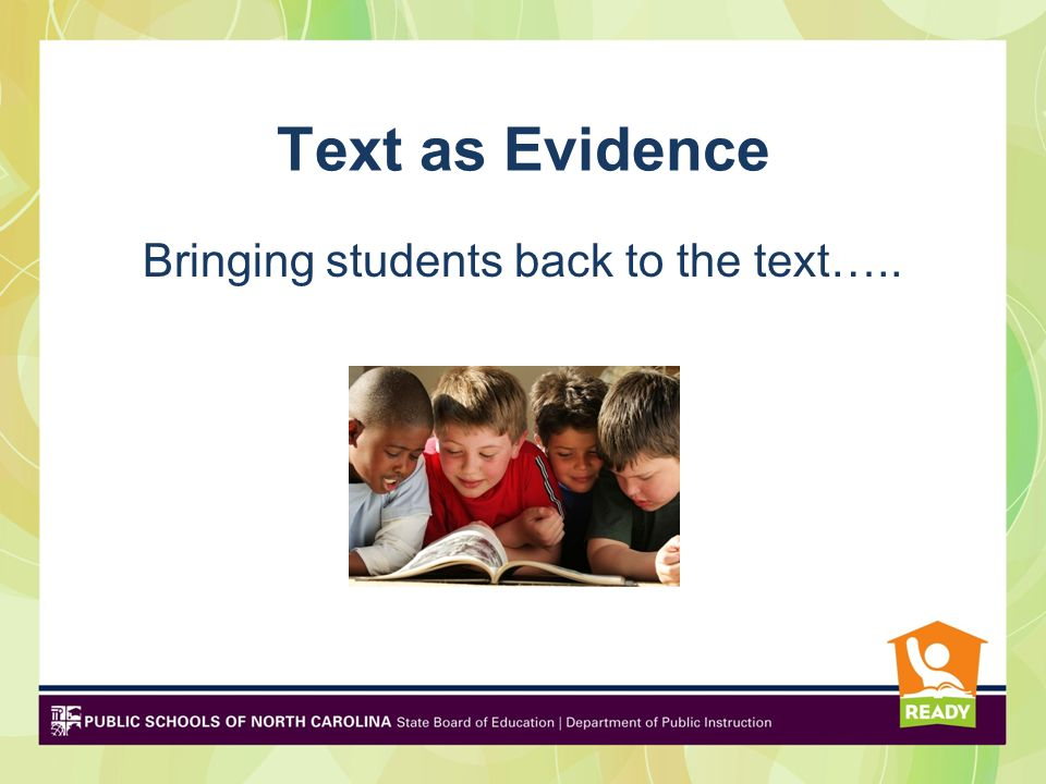 Text as Evidence Bringing students back to the text…..