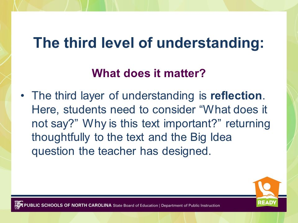 The third level of understanding: What does it matter? The third layer of understanding is reflection. Here, students need to consider What does it no
