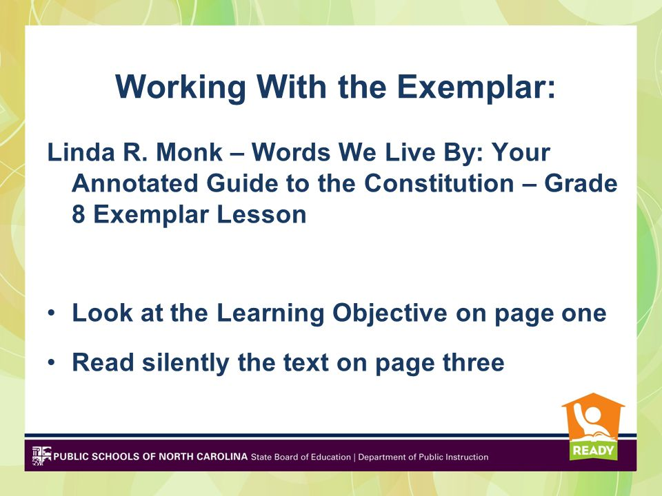 Linda R. Monk – Words We Live By: Your Annotated Guide to the Constitution – Grade 8 Exemplar Lesson Look at the Learning Objective on page one Read s