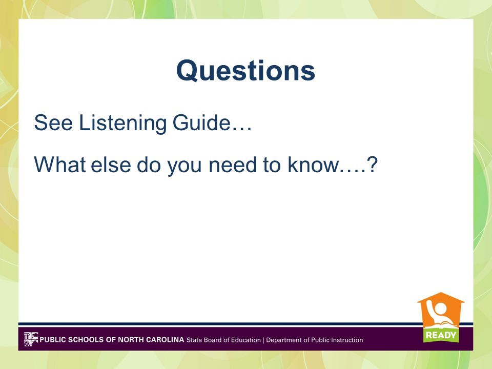Questions See Listening Guide… What else do you need to know….?