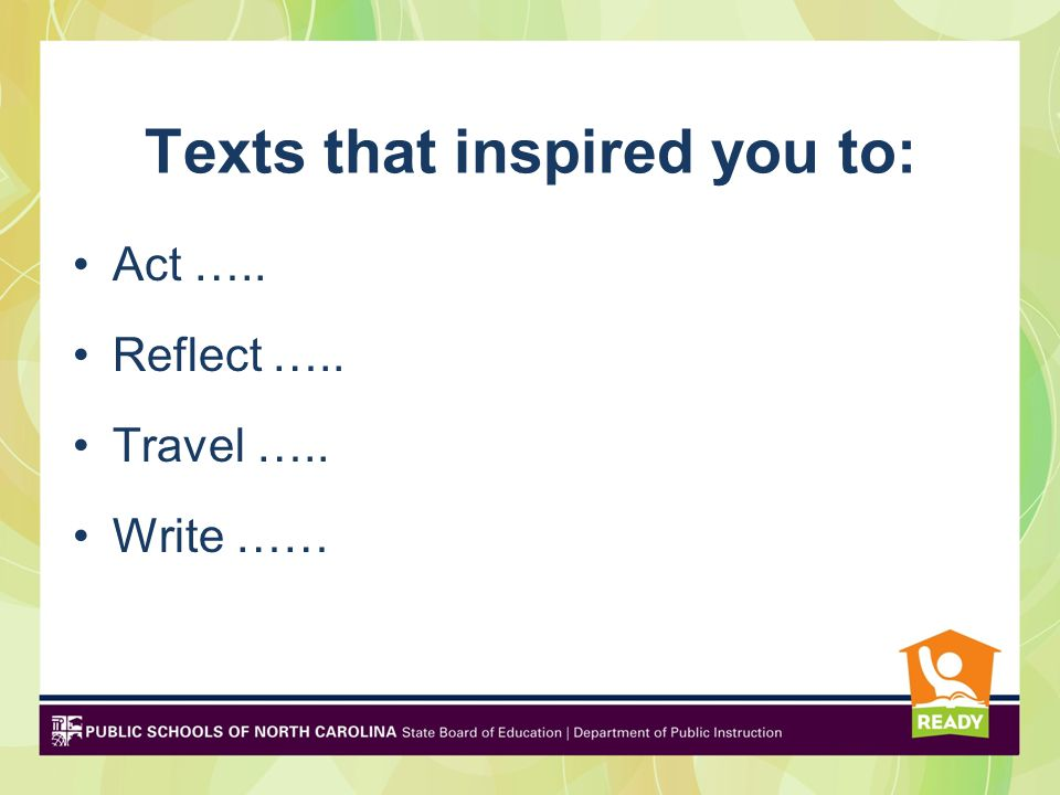 Texts that inspired you to: Act ….. Reflect ….. Travel ….. Write ……