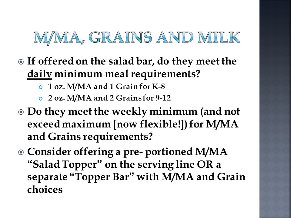 If offered on the salad bar, do they meet the daily minimum meal requirements? 1 oz. M/MA and 1 Grain for K-8 2 oz. M/MA and 2 Grains for 9-12 Do they