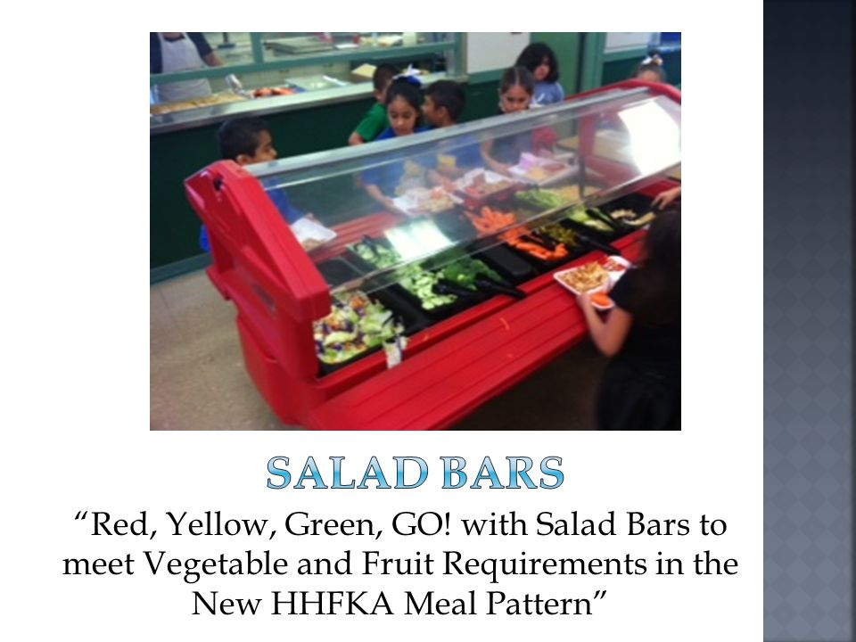 Red, Yellow, Green, GO! with Salad Bars to meet Vegetable and Fruit Requirements in the New HHFKA Meal Pattern
