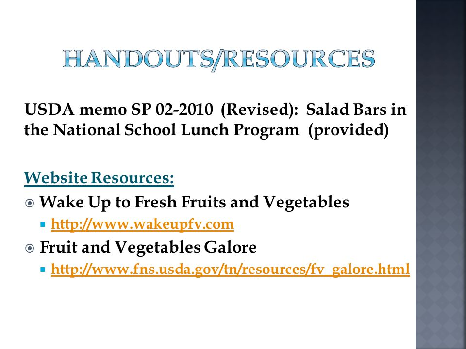 USDA memo SP 02-2010 (Revised): Salad Bars in the National School Lunch Program (provided) Website Resources: Wake Up to Fresh Fruits and Vegetables h