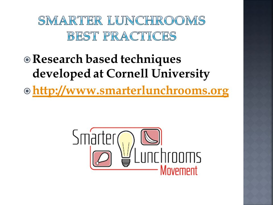 Research based techniques developed at Cornell University http://www.smarterlunchrooms.org