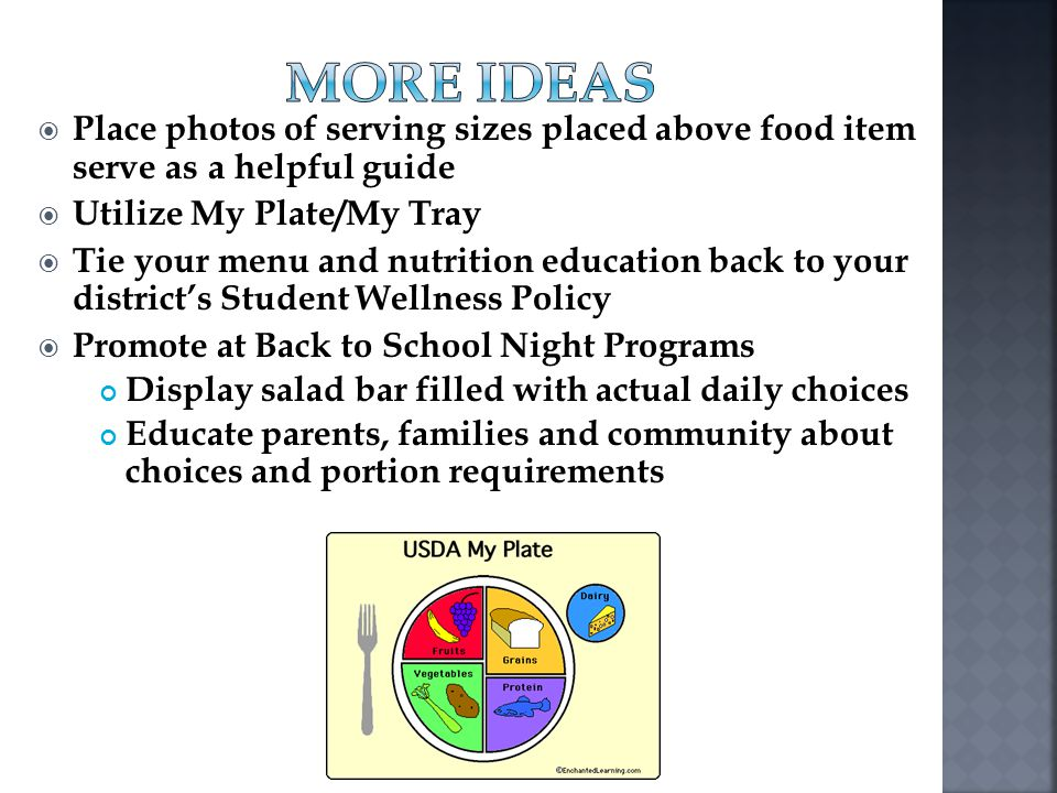 Place photos of serving sizes placed above food item serve as a helpful guide Utilize My Plate/My Tray Tie your menu and nutrition education back to y