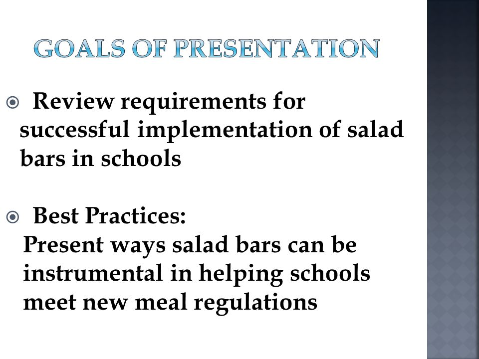 Review requirements for successful implementation of salad bars in schools Best Practices: Present ways salad bars can be instrumental in helping scho